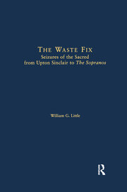 The Waste Fix: Seizures of the Sacred from Upton Sinclair to the Sopranos