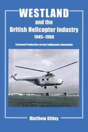 Westland and the British Helicopter Industry, 1945-1960: Licensed Production versus Indigenous Innovation