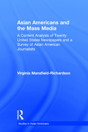 Asian Americans and the Mass Media: A Content Analysis of Twenty United States Newspapers and a Survey of Asian American Journalists