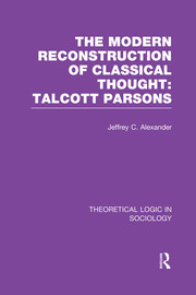 Modern Reconstruction of Classical Thought: Talcott Parsons