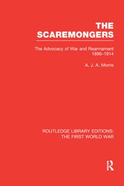 The Scaremongers (RLE The First World War): The Advocacy of War and Rearmament 1896-1914