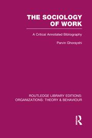 The Sociology of Work (RLE: Organizations): A Critical Annotated Bibliography