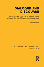 Dialogue and Discourse (RLE Linguistics C: Applied Linguistics): A Sociolinguistic Approach to Modern Drama Dialogue and Naturally Occurring Conversation