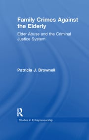 Family Crimes Against the Elderly: Elder Abuse and the Criminal Justice System