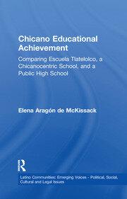 Chicano Educational Achievement: Comparing Escuela Tlatelolco, A Chicanocentric School, and a Public High School