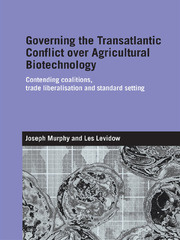 Governing the Transatlantic Conflict over Agricultural Biotechnology: Contending Coalitions, Trade Liberalisation and Standard Setting