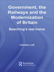 Government, the Railways and the Modernization of Britain: Beeching's Last Trains