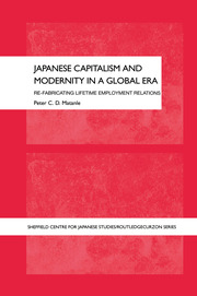 Japanese Capitalism and Modernity in a Global Era: Re-fabricating Lifetime Employment Relations