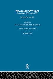 Collected Works of John Stuart Mill: XXII. Newspaper Writings Vol A