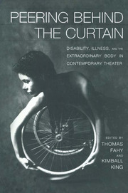 Peering Behind the Curtain: Disability, Illness, and the Extraordinary Body in Contemporary Theatre