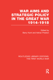 War Aims and Strategic Policy in the Great War 1914-1918 (RLE The First World War)