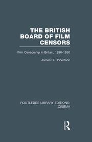 The British Board of Film Censors: Film Censorship in Britain, 1896-1950
