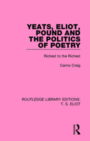 Yeats, Eliot, Pound and the Politics of Poetry: Richest to the Richest