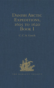 Danish Arctic Expeditions, 1605 to 1620: In Two Books. Book I - The Danish Expeditions to Greenland in 1605, 1606, and 1607; to which is added Captain James Hall's Voyage to Greenland in 1612