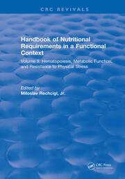Handbook of Nutritional Requirements in a Functional Context: Volume II, Hematopoiesis, Metabolic Function, and Resistance to Physical Stress