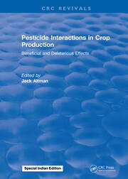 Pesticide Interactions in Crop Production: Beneficial and Deleterious Effects