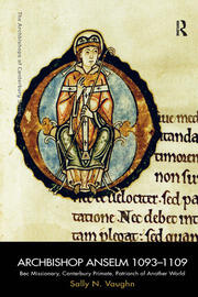 Archbishop Anselm 1093–1109: Bec Missionary, Canterbury Primate, Patriarch of Another World