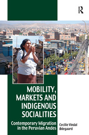 Mobility, Markets and Indigenous Socialities: Contemporary Migration in the Peruvian Andes