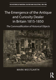 The Emergence of the Antique and Curiosity Dealer in Britain 1815-1850: The Commodification of Historical Objects