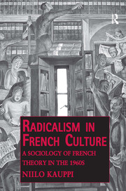 Radicalism in French Culture: A Sociology of French Theory in the 1960s
