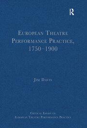 European Theatre Performance Practice, 1750–1900