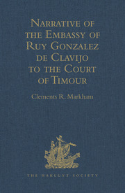 Narrative of the Embassy of Ruy Gonzalez de Clavijo to the Court of Timour, at Samarcand, A.D. 1403–6
