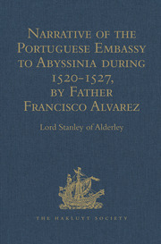 Narrative of the Portuguese Embassy to Abyssinia during the Years 1520-1527, by Father Francisco Alvarez