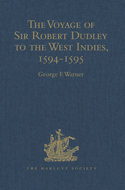 The Voyage of Sir Robert Dudley, afterwards styled Earl of Warwick and Leicester and Duke of Northumberland, to the West Indies, 1594-1595