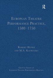 European Theatre Performance Practice, 1580-1750