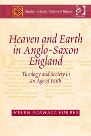 Heaven and Earth in Anglo-Saxon England: Theology and Society in an Age of Faith