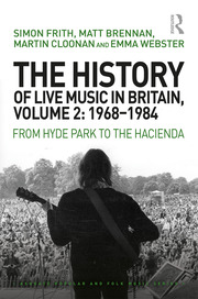 The History of Live Music in Britain, Volume II, 1968-1984: From Hyde Park to the Hacienda