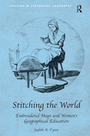 Stitching the World: Embroidered Maps and Women's Geographical Education
