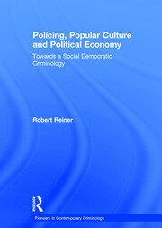 Policing, Popular Culture and Political Economy: Towards a Social Democratic Criminology