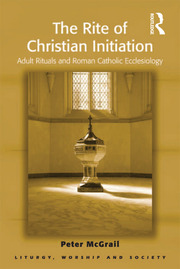 The Rite of Christian Initiation: Adult Rituals and Roman Catholic Ecclesiology