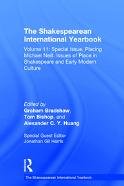 The Shakespearean International Yearbook: Volume 11: Special Issue, Placing Michael Neill. Issues of Place in Shakespeare and Early Modern Culture