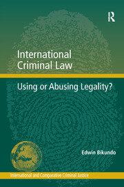 International Criminal Law: Using or Abusing Legality?