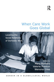 When Care Work Goes Global: Locating the Social Relations of Domestic Work