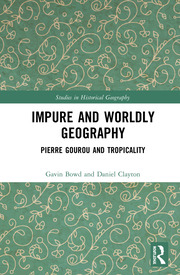Impure and Worldly Geography: Pierre Gourou and Tropicality