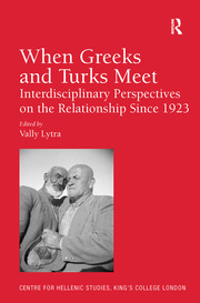 When Greeks and Turks Meet: Interdisciplinary Perspectives on the Relationship Since 1923
