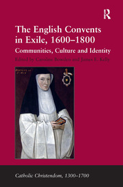 The English Convents in Exile, 1600–1800: Communities, Culture and Identity