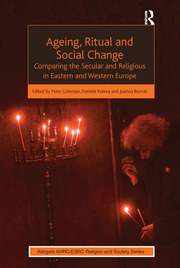 Ageing, Ritual and Social Change: Comparing the Secular and Religious in Eastern and Western Europe