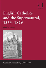 English Catholics and the Supernatural, 1553–1829