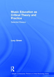 Music Education as Critical Theory and Practice: Selected Essays