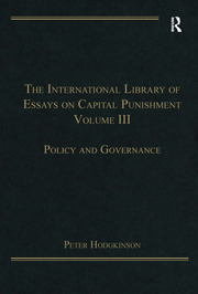 The International Library of Essays on Capital Punishment, Volume 3: Policy and Governance