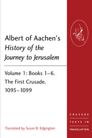 Albert of Aachen's History of the Journey to Jerusalem: Volume 1: Books 1–6. The First Crusade, 1095–1099