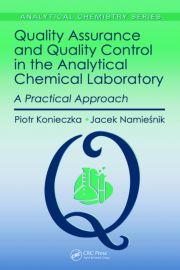 Quality Assurance and Quality Control in the Analytical Chemical Laboratory: A Practical Approach, First Edition