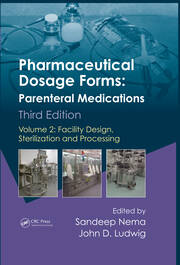 Pharmaceutical Dosage Forms - Parenteral Medications, Third Edition: Volume 2: Facility Design, Sterilization and Processing