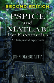 PSPICE and MATLAB for Electronics: An Integrated Approach, Second Edition