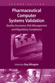 Pharmaceutical Computer Systems Validation: Quality Assurance, Risk Management and Regulatory Compliance