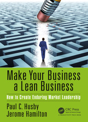 Make Your Business a Lean Business: How to Create Enduring Market Leadership
